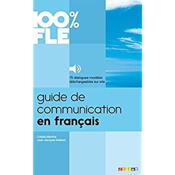 Guide de Communication en Français - Livre + mp3: Collection 100% FLE