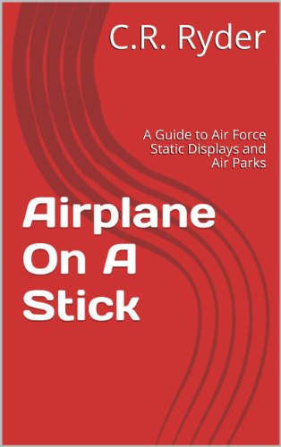 Airplane On A Stick: A Guide to Air Force Static Displays and Air Parks (Static Display Guides Book 1) (English Edition) Static Display