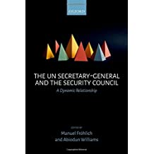 The UN Secretary-General and the Security Council: A Dynamic Relationship