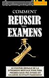 Comment Réussir Vos Examens: Le Pouvoir Inégalé De La Dynamique Mentale Pour Finir Premier Dans Vos Etudes Et Examens En Etant Paresseux