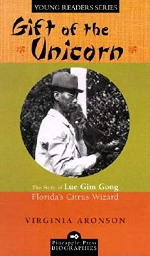 Gift of the Unicorn: The Story of Lue Gim Gong, Florida's Citrus Wizard (Pineapple Press Biography) (English Edition)