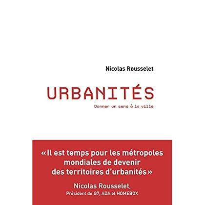 Urbanités: Donner un sens à la ville