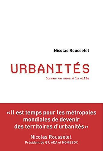 Urbanités: Donner un sens à la ville par Nicolas Rousselet