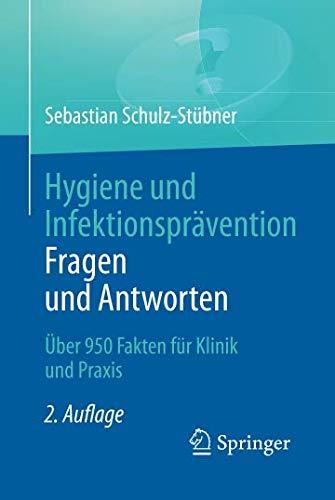 Hygiene und Infektionsprävention. Fragen und Antworten: Über 950 Fakten für Klinik und Praxis