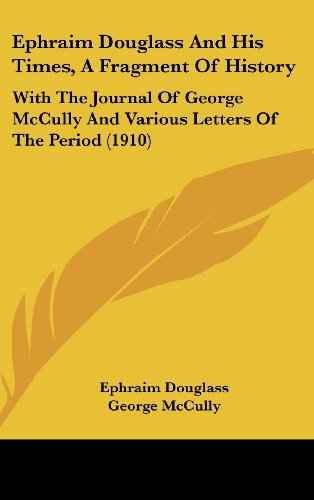 Ephraim Douglass and His Times, a Fragment of History: With the Journal of George McCully and Various Letters of the Period (1910)