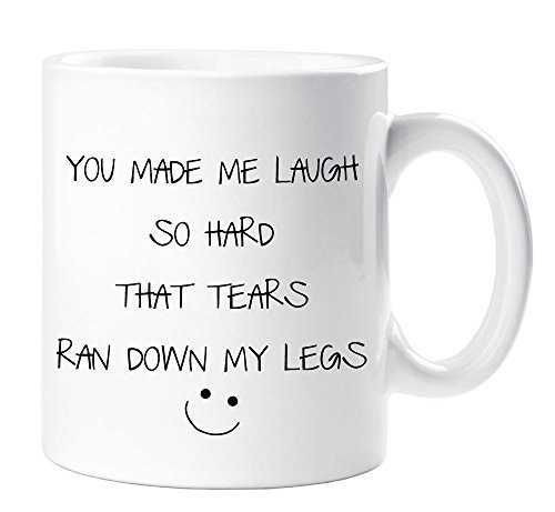 you-made-me-laugh-so-hard-tears-ran-down-my-legs-mug-funny-novelty-gift-cup-ceramic
