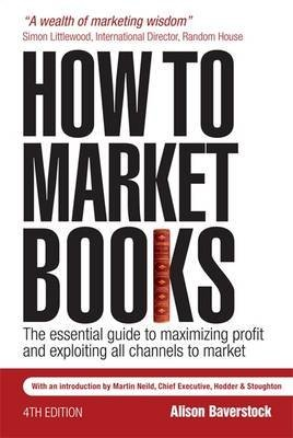 [(How to Market Books : The Essential Guide to Maximizing Profit and Exploiting All Channels to Market)] [By (author) Alison Baverstock] published on (March, 2008)