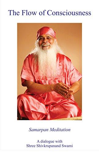 The Flow of Consciousness: Samarpan Meditation - A Dialogue with Shree Shivkrupanand Swami (English Edition)