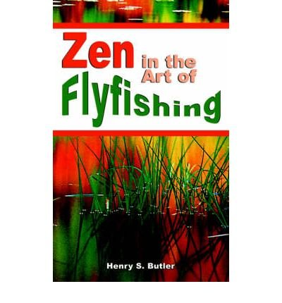 [(Zen in the Art of Flyfishing)] [Author: Henry S Butler] published on (June, 2006)