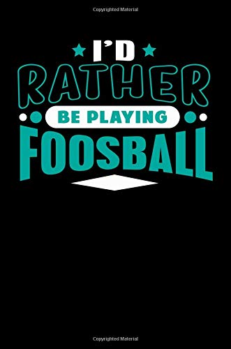 I'd Rather Be Playing Foosball: Blank Lined Notebook Journal