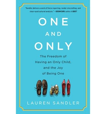 [ One and Only: The Freedom of Having an Only Child, and the Joy of Being One Sandler, Lauren ( Author ) ] { Hardcover } 2013