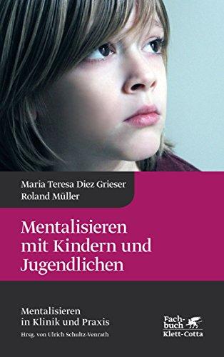 Mentalisieren mit Kindern und Jugendlichen (Mentalisieren in Klinik und Praxis)