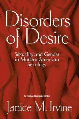[(Disorders of Desire: Sexuality and Gender in Modern American Sexology)] [Author: Janice M. Irvine] published on (September, 2005)