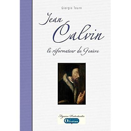Jean Calvin le réformateur de Genève (Figures protestantes)