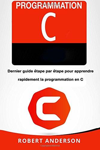 Programmation C: Dernier guide tape par tape pour apprendre rapidement la programmation en C