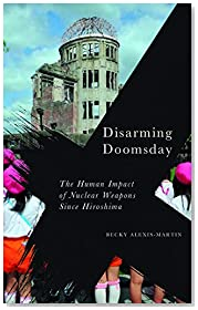 Disarming Doomsday: The Human Impact of Nuclear Weapons since Hiroshima (Radical Geography)