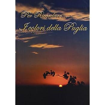 Per Ricordare... I Colori Della Puglia. Ediz. Illustrata