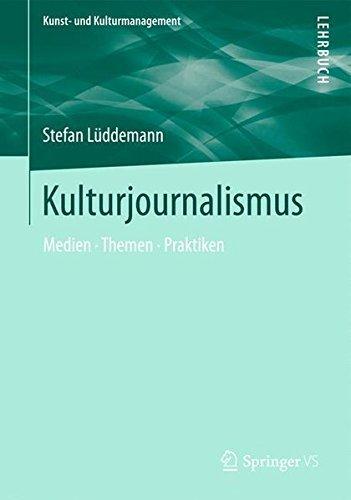 Kulturjournalismus: Medien, Themen, Praktiken (Kunst- und Kulturmanagement) by Stefan L??ddemann (2014-10-13)