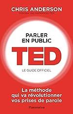 Parler en public - TED, le guide officiel de Chris J. Anderson