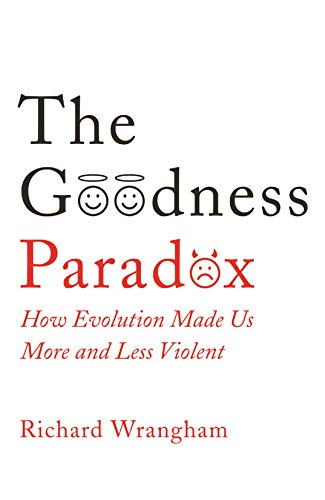The Goodness Paradox: How Evolution Made Us Both More and Less Violent (English Edition)