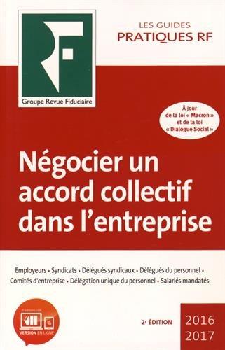 Négocier un accord collectif dans l'entreprise: A jour de la loi Macron et de la loi dialogue social.