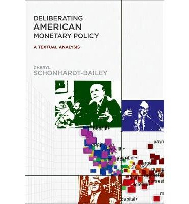 By Cheryl Schonhardt-Bailey ; Andrew Bailey ( Author ) [ Deliberating American Monetary Policy: A Textual Analysis By Nov-2013 Hardcover