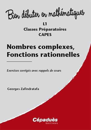 Nombres complexes, fonctions rationnelles (Collection : 34;Bien Débuter en Mathématiques34; dirigée par Jean-Marie MORVAN)