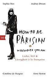 How To Be Parisian wherever you are: Liebe, Stil und Lässigkeit à la française - Deutsche Ausgabe (German Edition)