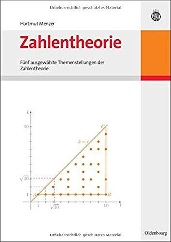 Zahlentheorie: Fünf ausgewählte Themenstellungen der Zahlentheorie