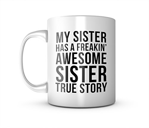My Sister Has A Freakin' Awesome Sister True Story Keramik Tasse Kaffee Tee Becher Mug (Awesome Sister-kaffee-tasse)