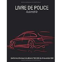 Livre de Police Automobile: Cahier d'enregistrement des Véhicules | Registre Conforme au décret 88-1040 | Grand format…