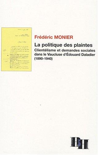 La politique des plaintes : Clientélisme et demandes sociales dans le Vaucluse d'Edouard Daladier (1890-1940)