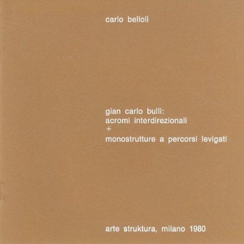 Gian Carlo Bulli: acromi interdirezionali + monostrutture a percorsi levigati