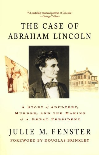 The Case of Abraham Lincoln: A Story of Adultery, Murder, and the Making of a Great President First edition by Fenster, Julie M. (2008) Paperback