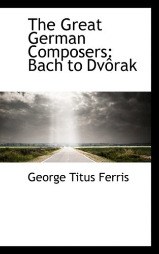 The Great German Composers: Bach to Dvôrak
