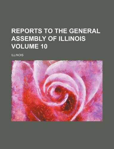 Reports to the General Assembly of Illinois Volume 10