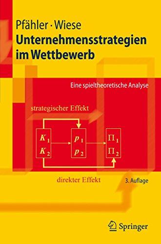 Download Unternehmensstrategien im Wettbewerb: Eine spieltheoretische Analyse (Springer-Lehrbuch)