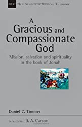 A Gracious and Compassionate God: Mission, Salvation and Spirituality in the Book of Jonah (New Studies in Biblical Theology) by Daniel C. Timmer (2011-04-23)