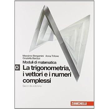 Moduli Di Matematica. Modulo O Bianco: Trigonometria, Vettori E Numeri Complessi. Per Le Scuole Superiori