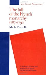 The Fall of the French Monarchy 1787–1792 (The French Revolution)