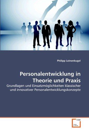 Personalentwicklung in Theorie und Praxis: Grundlagen und Einsatzmöglichkeiten klassischer und innovativer Personalentwicklungskonzepte