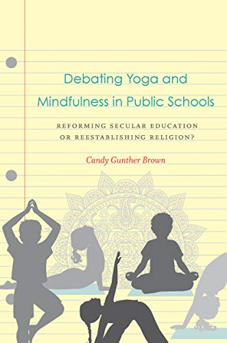 Debating Yoga and Mindfulness in Public Schools: Reforming Secular Education or Reestablishing Religion? (English Edition)