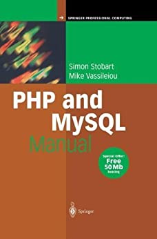 PHP and MySQL Manual: Simple, yet Powerful Web Programming (Springer Professional Computing) de [Stobart, Simon, Vassileiou, Mike]