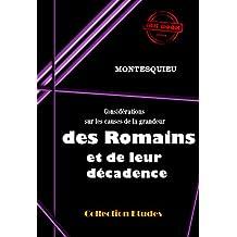 Considérations sur les causes de la grandeur des Romains et de leur décadence: édition intégrale