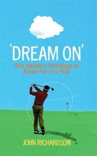 Descargar Libro 'Dream On': One Hacker's Challenge to Break Par in a Year by John Richardson (2009-05-20) de John Richardson
