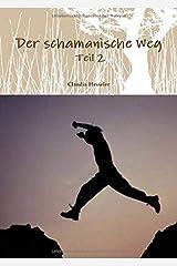 Der schamanische Weg - Teil 2: Ein ungewöhnliches Lehrbuch zum Selbststudium  oder besser zur Selbsterfahrung (Schamanismus, Band 2) Taschenbuch