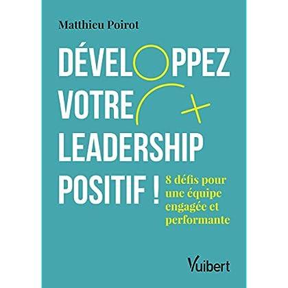 Développez votre leadership positif !8 défis pour une équipe engagée et performante