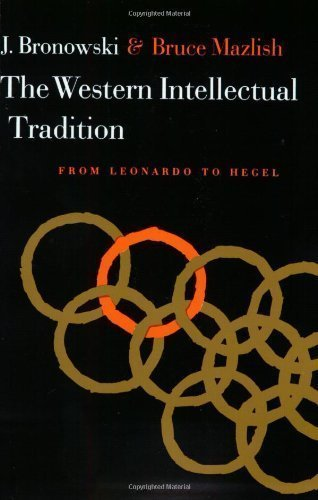 Western Intellectual Tradition: From Leonardo to Hegel by Jacob Bronowski Published by Harper Perennial 1st (first) edition (1962) Paperback