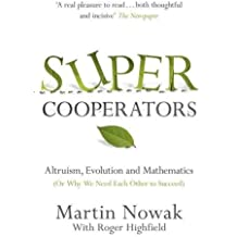 Super Cooperators: Evolution, Altruism and Human Behaviour or, Why We Need Each Other to Succeed