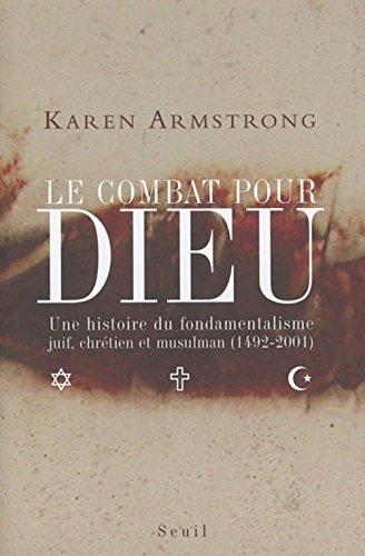 Le combat pour Dieu : Une histoire du fondamentalisme juif, chrétien et musulman (1492-2001) par Karen Armstrong